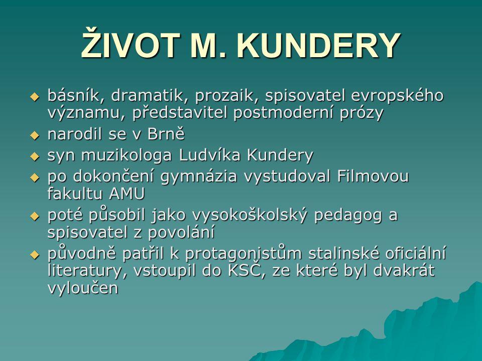 ŽIVOT M. KUNDERY básník, dramatik, prozaik, spisovatel evropského významu, představitel postmoderní prózy.