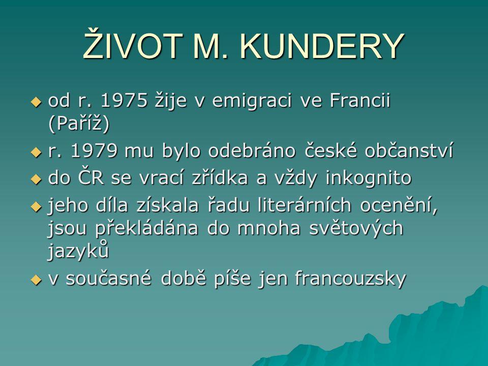 ŽIVOT M. KUNDERY od r. 1975 žije v emigraci ve Francii (Paříž)