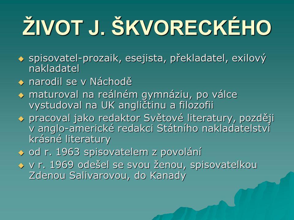 ŽIVOT J. ŠKVORECKÉHO spisovatel-prozaik, esejista, překladatel, exilový nakladatel. narodil se v Náchodě.