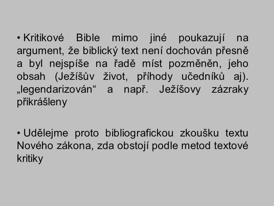 """Kritikové Bible mimo jiné poukazují na argument, že biblický text není dochován přesně a byl nejspíše na řadě míst pozměněn, jeho obsah (Ježíšův život, příhody učedníků aj). """"legendarizován a např. Ježíšovy zázraky přikrášleny"""