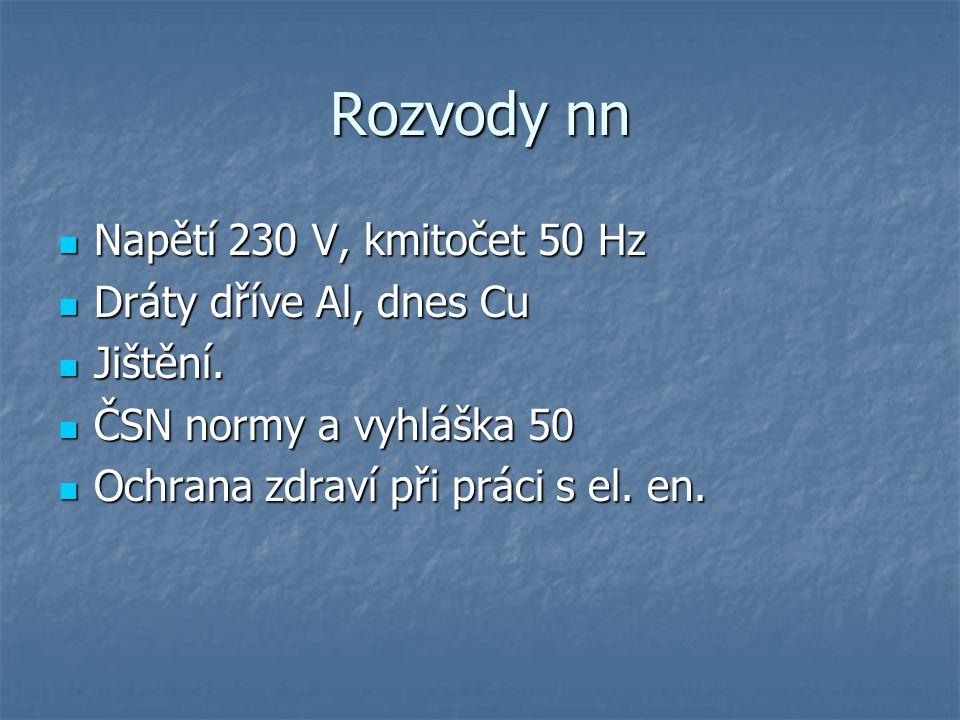 Rozvody nn Napětí 230 V, kmitočet 50 Hz Dráty dříve Al, dnes Cu