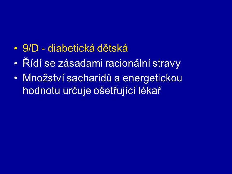 9/D - diabetická dětská Řídí se zásadami racionální stravy.