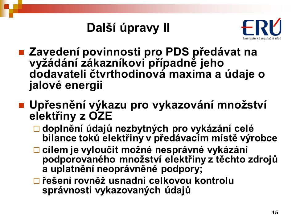 Další úpravy II Zavedení povinnosti pro PDS předávat na vyžádání zákazníkovi případně jeho dodavateli čtvrthodinová maxima a údaje o jalové energii.