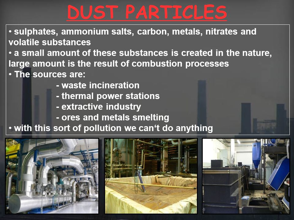 DUST PARTICLES sulphates, ammonium salts, carbon, metals, nitrates and volatile substances.