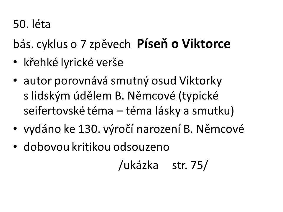 50. léta bás. cyklus o 7 zpěvech Píseň o Viktorce. křehké lyrické verše.