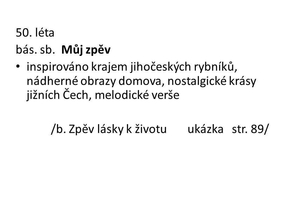 50. léta bás. sb. Můj zpěv. inspirováno krajem jihočeských rybníků, nádherné obrazy domova, nostalgické krásy jižních Čech, melodické verše.