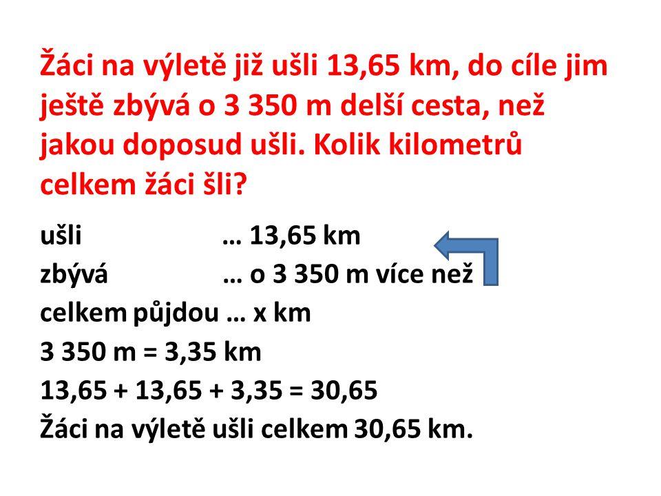 Žáci na výletě již ušli 13,65 km, do cíle jim ještě zbývá o 3 350 m delší cesta, než jakou doposud ušli. Kolik kilometrů celkem žáci šli