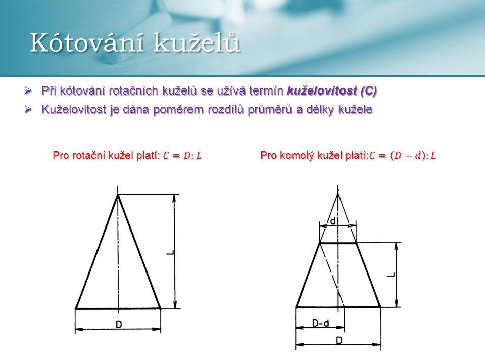 Kótování kuželů Při kótování rotačních kuželů se užívá termín kuželovitost (C) Kuželovitost je dána poměrem rozdílů průměrů a délky kužele.
