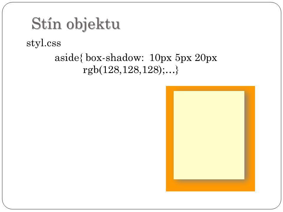 Stín objektu styl.css aside{ box-shadow: 10px 5px 20px rgb(128,128,128);…}