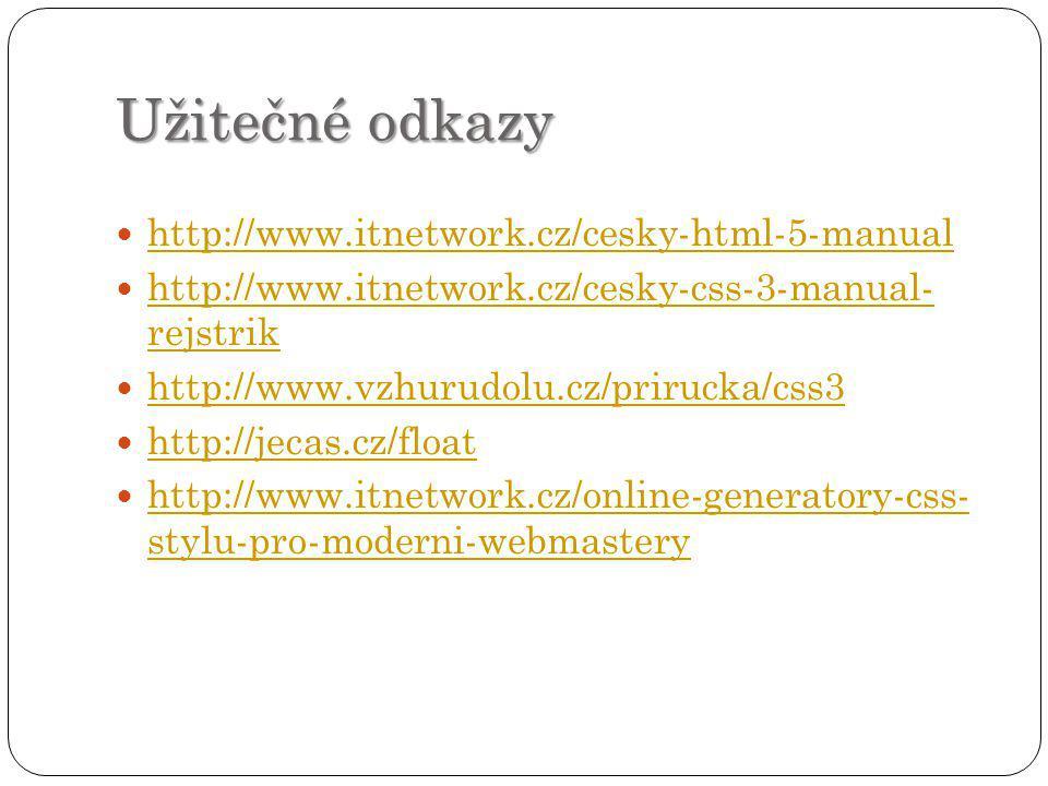 Užitečné odkazy http://www.itnetwork.cz/cesky-html-5-manual