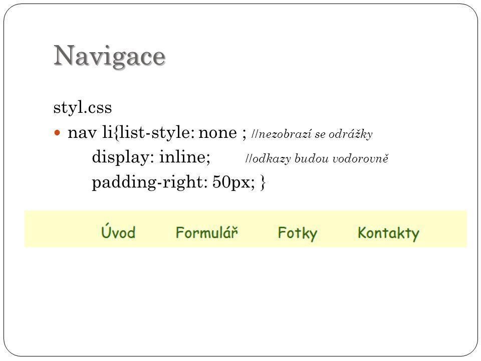 Navigace styl.css nav li{list-style: none ; //nezobrazí se odrážky