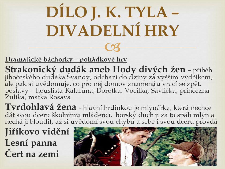 DÍLO J. K. TYLA – DIVADELNÍ HRY