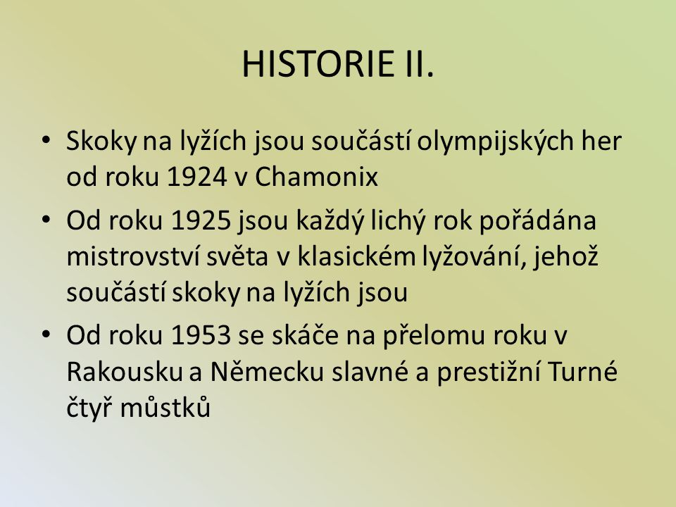 HISTORIE II. Skoky na lyžích jsou součástí olympijských her od roku 1924 v Chamonix.