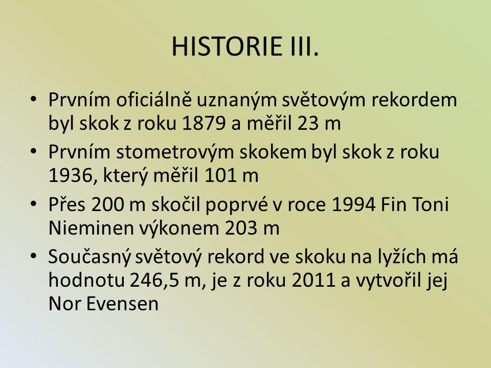 HISTORIE III. Prvním oficiálně uznaným světovým rekordem byl skok z roku 1879 a měřil 23 m.