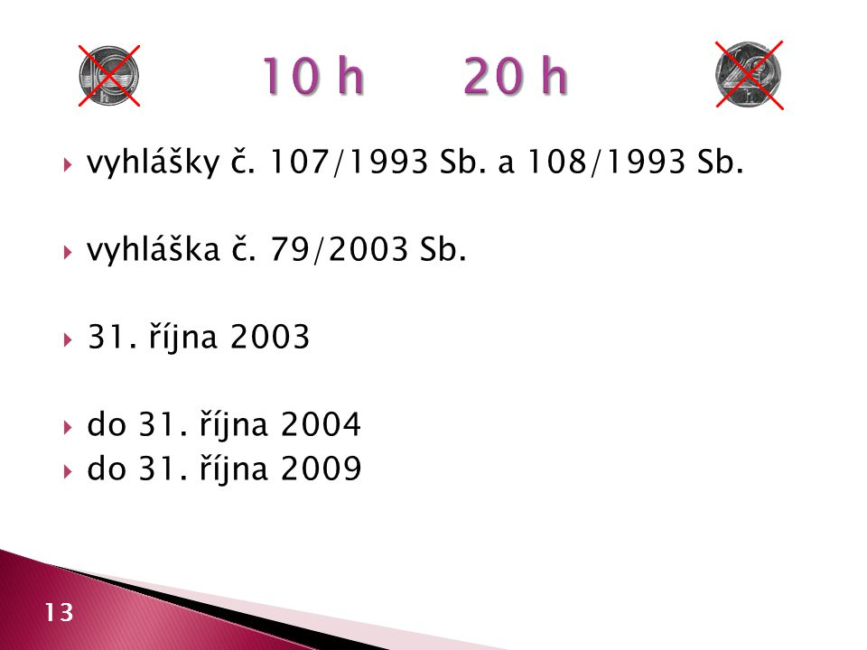 10 h 20 h vyhlášky č. 107/1993 Sb. a 108/1993 Sb. vyhláška č. 79/2003 Sb. 31. října 2003. do 31. října 2004.