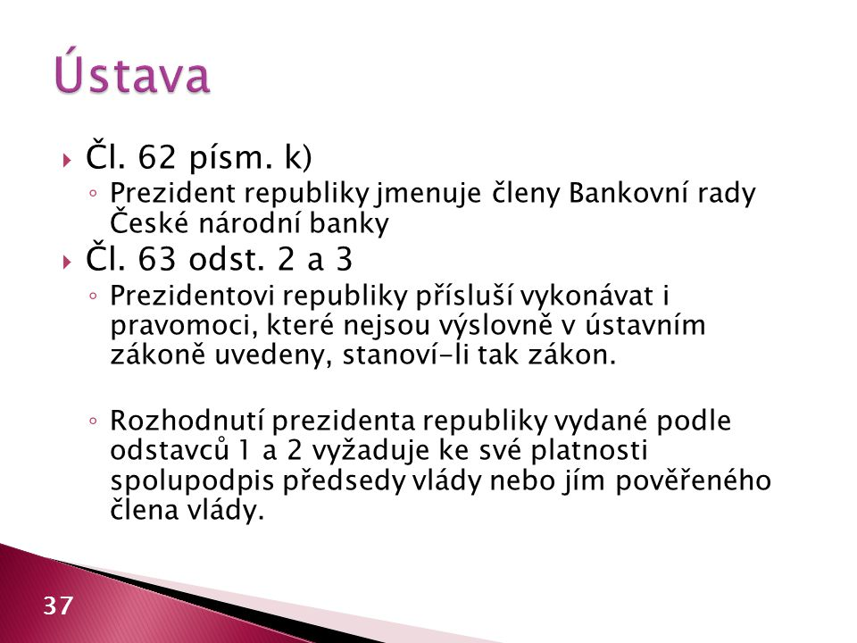 Ústava Čl. 62 písm. k) Čl. 63 odst. 2 a 3