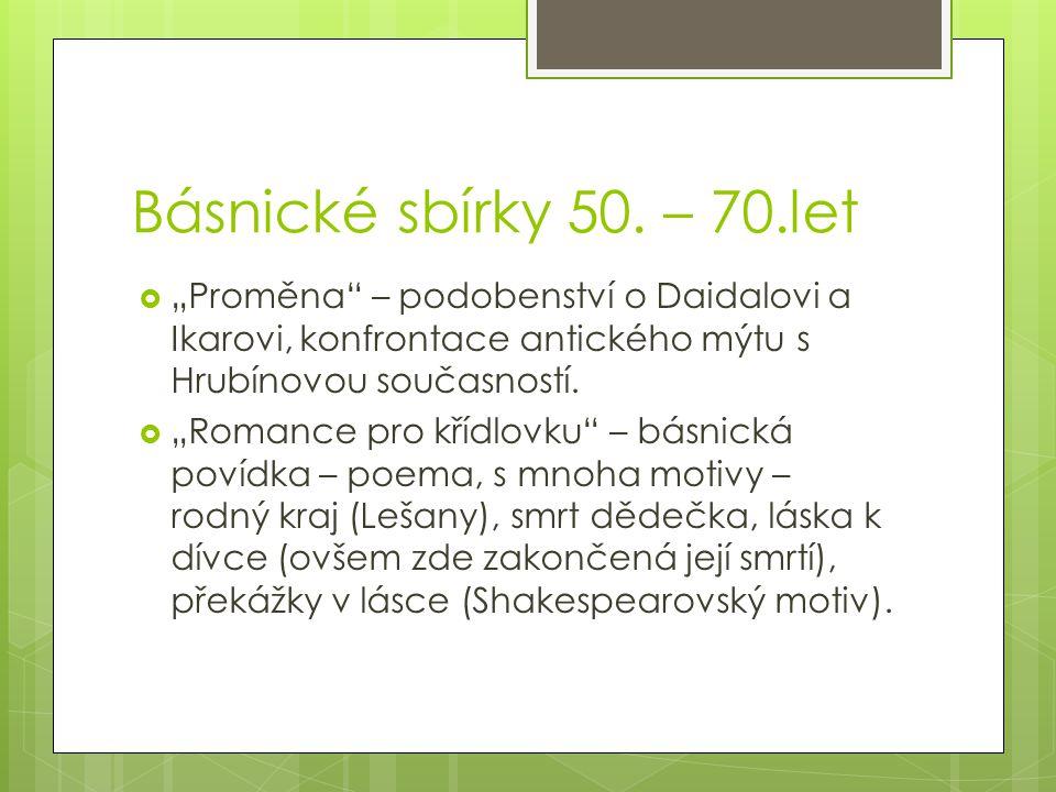 """Básnické sbírky 50. – 70.let """"Proměna – podobenství o Daidalovi a Ikarovi, konfrontace antického mýtu s Hrubínovou současností."""