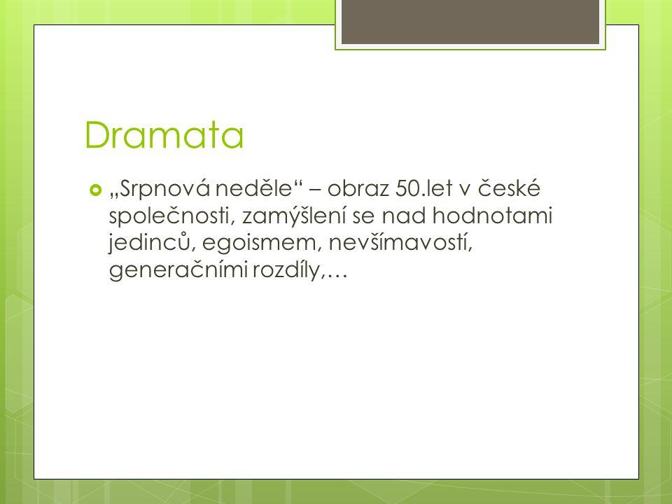 """Dramata """"Srpnová neděle – obraz 50.let v české společnosti, zamýšlení se nad hodnotami jedinců, egoismem, nevšímavostí, generačními rozdíly,…"""