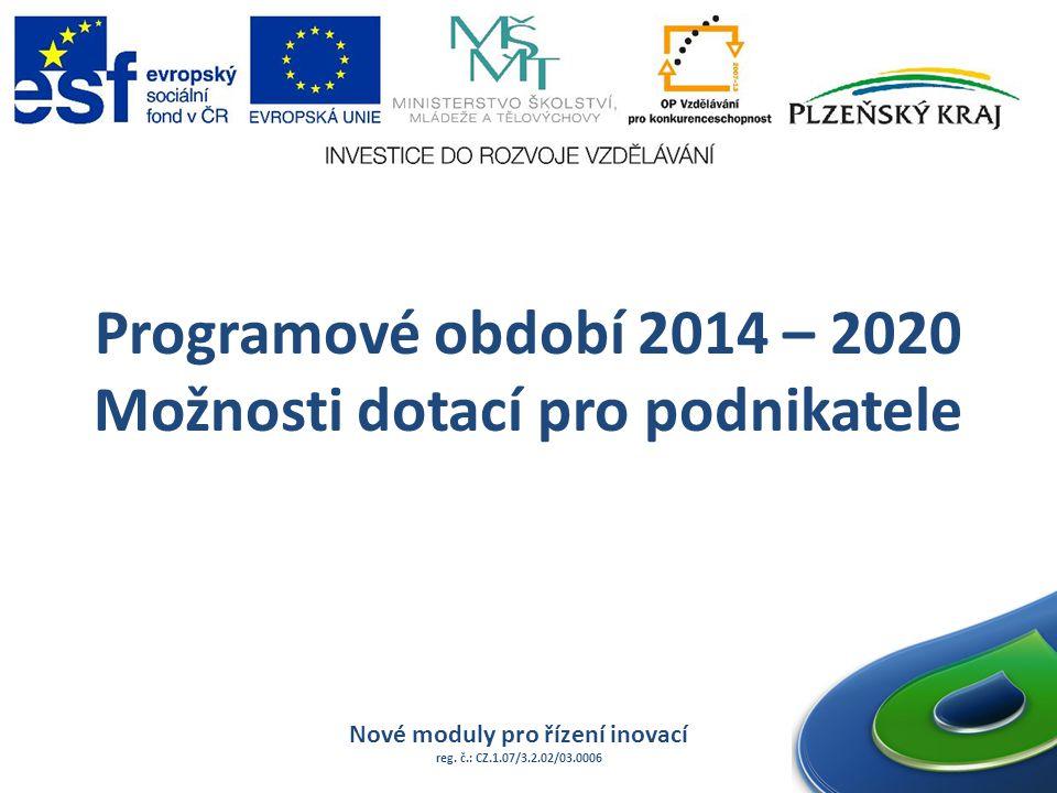 Programové období 2014 – 2020 Možnosti dotací pro podnikatele