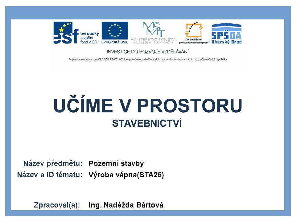Stavebnictví Pozemní stavby Výroba vápna(STA25) Ing. Naděžda Bártová