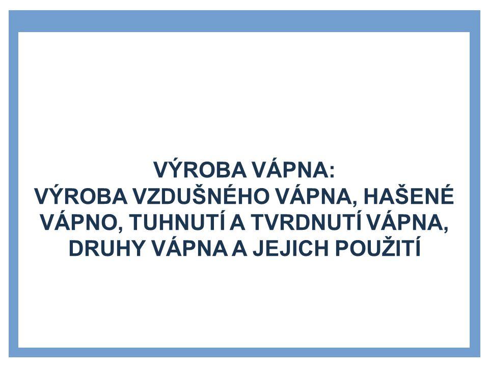 Zdroje Výroba vápna: Výroba vzdušného vápna, hašené vápno, tuhnutí a tvrdnutí vápna, druhy vápna a jejich použití.