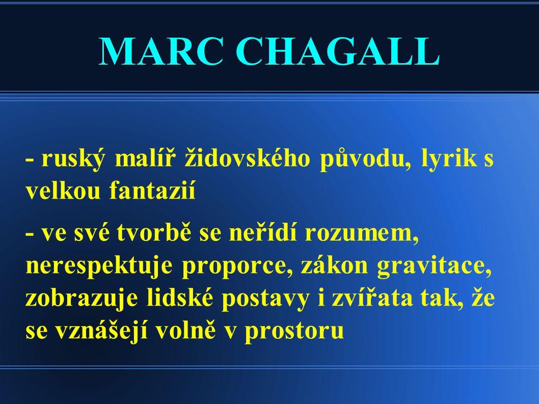 MARC CHAGALL - ruský malíř židovského původu, lyrik s velkou fantazií