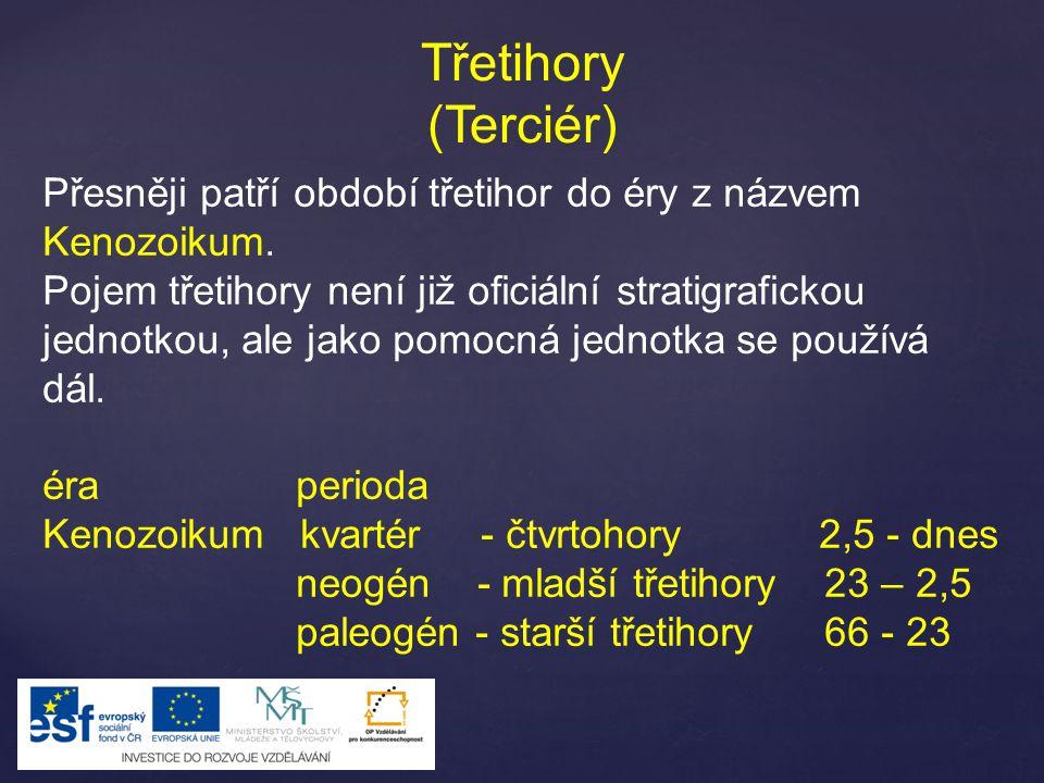 Třetihory (Terciér) Přesněji patří období třetihor do éry z názvem Kenozoikum.