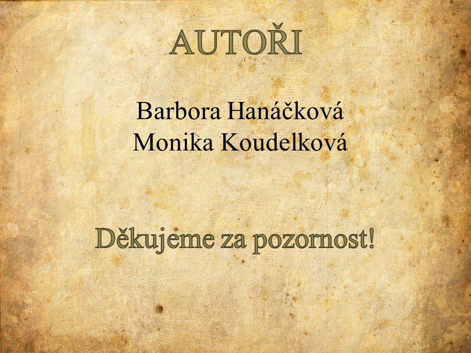 AUTOŘI Barbora Hanáčková Monika Koudelková Děkujeme za pozornost!