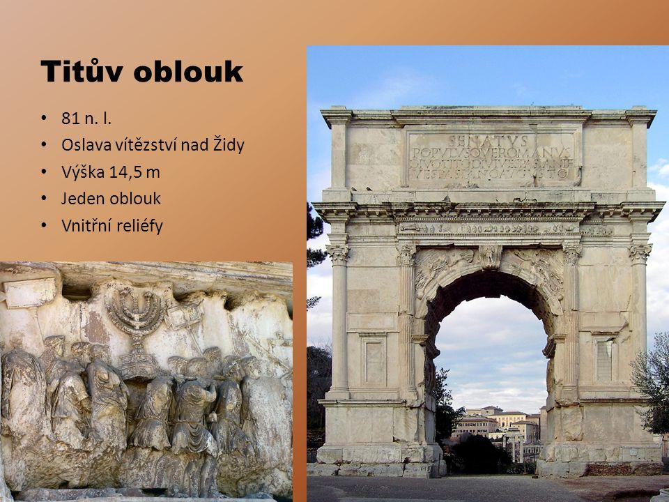 Titův oblouk 81 n. l. Oslava vítězství nad Židy Výška 14,5 m