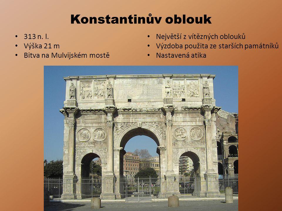 Konstantinův oblouk 313 n. l. Největší z vítězných oblouků Výška 21 m