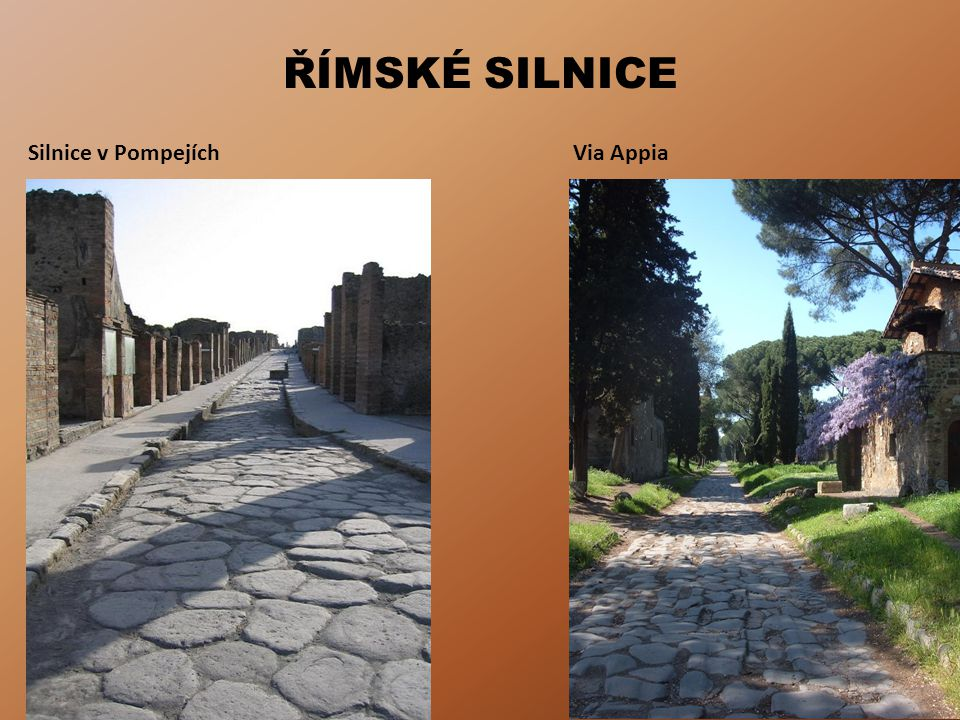 ŘÍMSKÉ SILNICE Silnice v Pompejích Via Appia