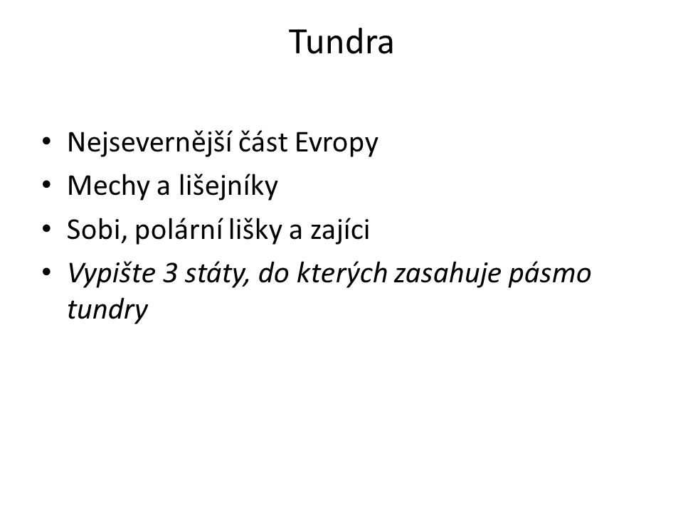 Tundra Nejsevernější část Evropy Mechy a lišejníky