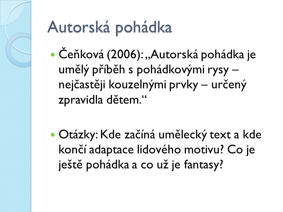 """Autorská pohádka Čeňková (2006): """"Autorská pohádka je umělý příběh s pohádkovými rysy – nejčastěji kouzelnými prvky – určený zpravidla dětem."""