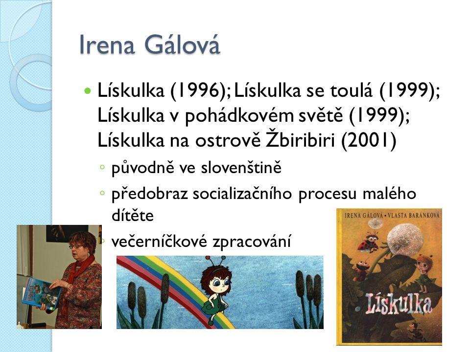 Irena Gálová Lískulka (1996); Lískulka se toulá (1999); Lískulka v pohádkovém světě (1999); Lískulka na ostrově Žbiribiri (2001)