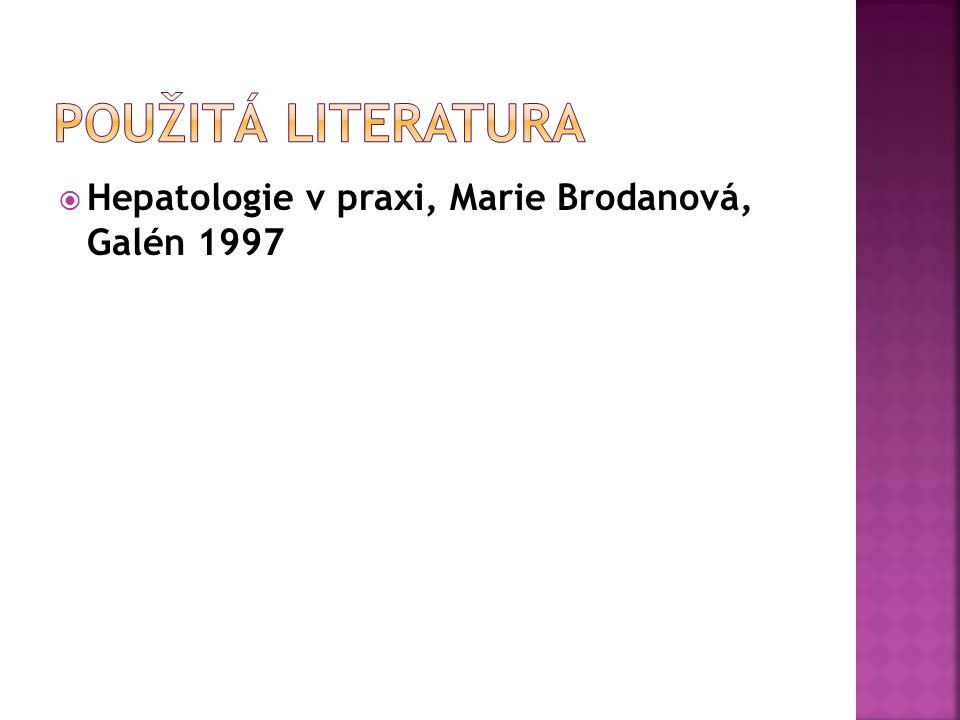 Použitá literatura Hepatologie v praxi, Marie Brodanová, Galén 1997