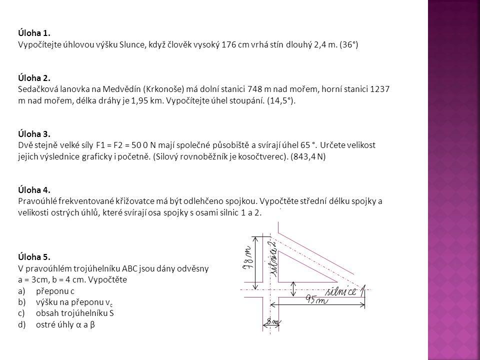 Úloha 1. Vypočítejte úhlovou výšku Slunce, když člověk vysoký 176 cm vrhá stín dlouhý 2,4 m. (36°) Úloha 2.