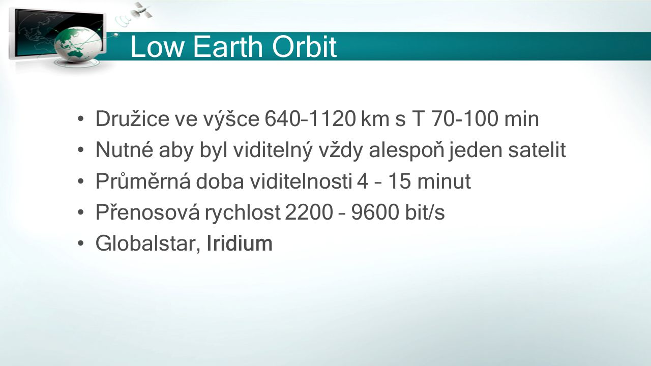 Low Earth Orbit Družice ve výšce 640–1120 km s T 70-100 min