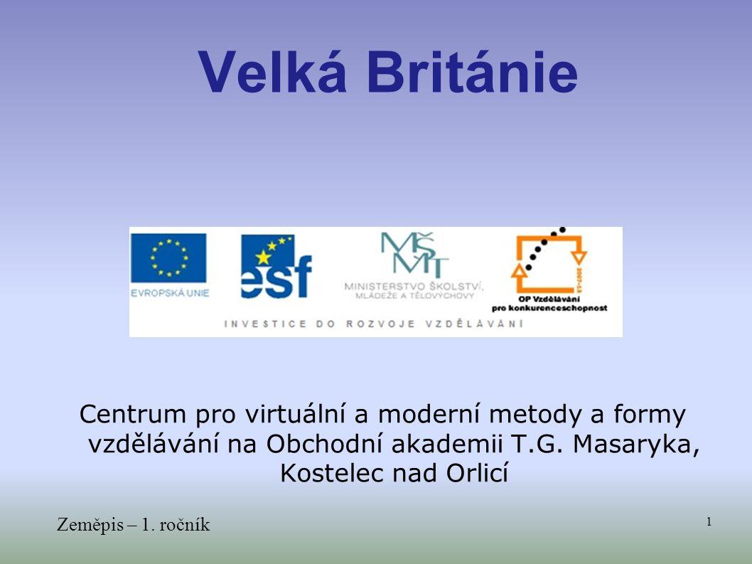 Velká Británie Centrum pro virtuální a moderní metody a formy vzdělávání na Obchodní akademii T.G. Masaryka, Kostelec nad Orlicí.