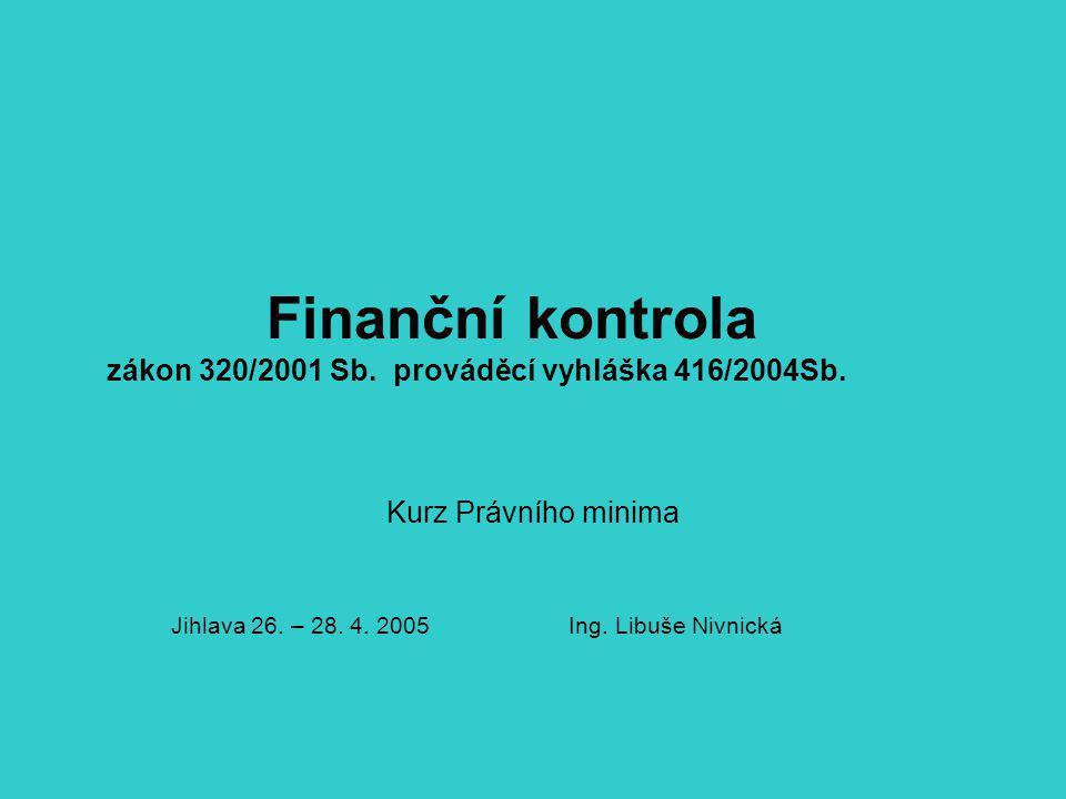 Finanční kontrola zákon 320/2001 Sb. prováděcí vyhláška 416/2004Sb.