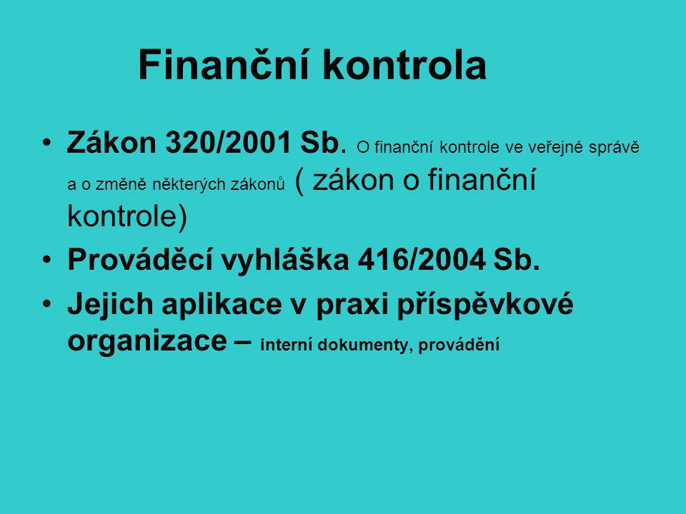 Finanční kontrola Zákon 320/2001 Sb. O finanční kontrole ve veřejné správě a o změně některých zákonů ( zákon o finanční kontrole)