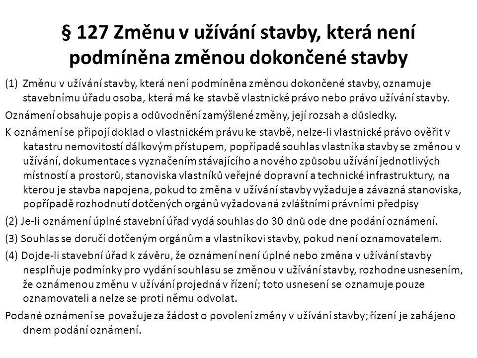 § 127 Změnu v užívání stavby, která není podmíněna změnou dokončené stavby