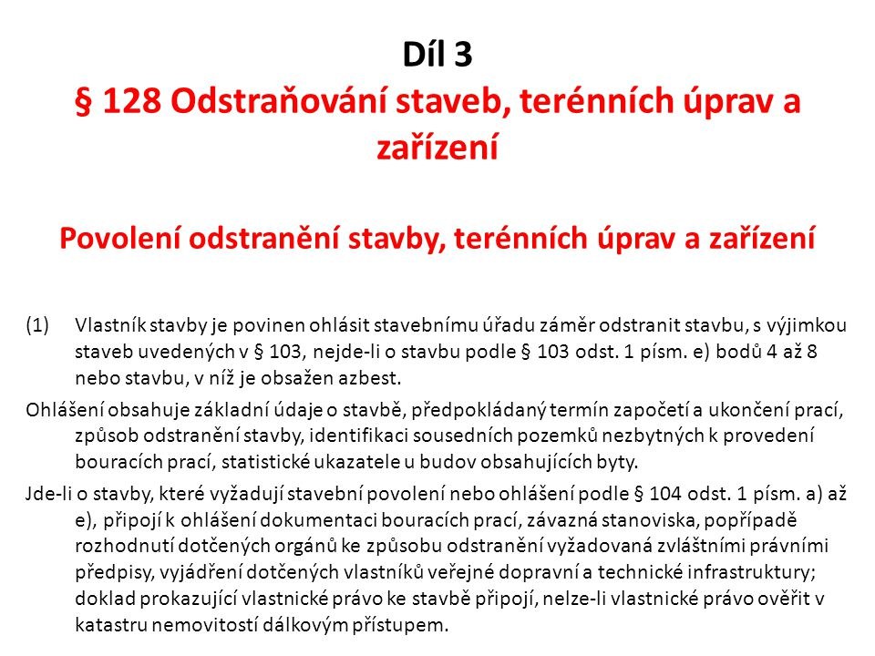Díl 3 § 128 Odstraňování staveb, terénních úprav a zařízení Povolení odstranění stavby, terénních úprav a zařízení
