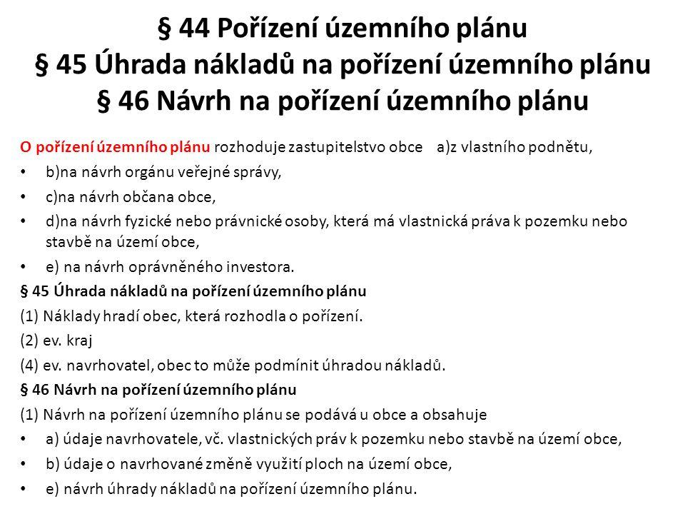 § 44 Pořízení územního plánu § 45 Úhrada nákladů na pořízení územního plánu § 46 Návrh na pořízení územního plánu