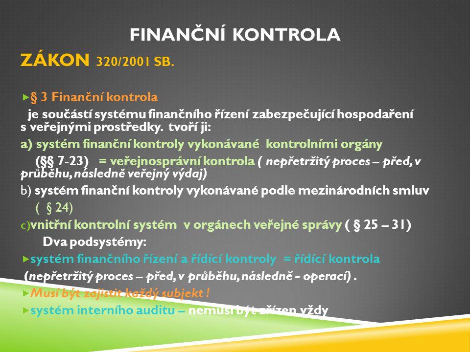 Finanční kontrola ZÁKON 320/2001 SB. § 3 Finanční kontrola