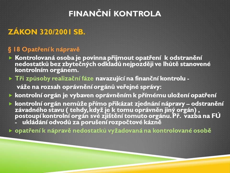 Finanční kontrola ZÁKON 320/2001 SB. § 18 Opatření k nápravě