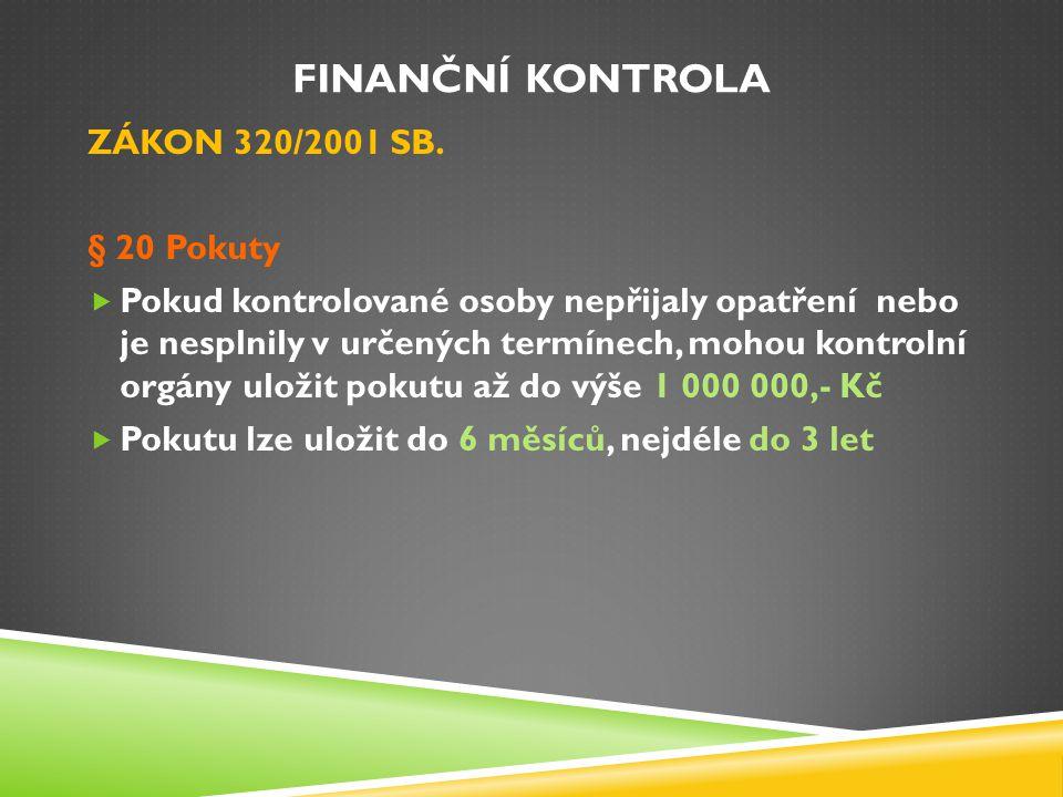 Finanční kontrola ZÁKON 320/2001 SB. § 20 Pokuty