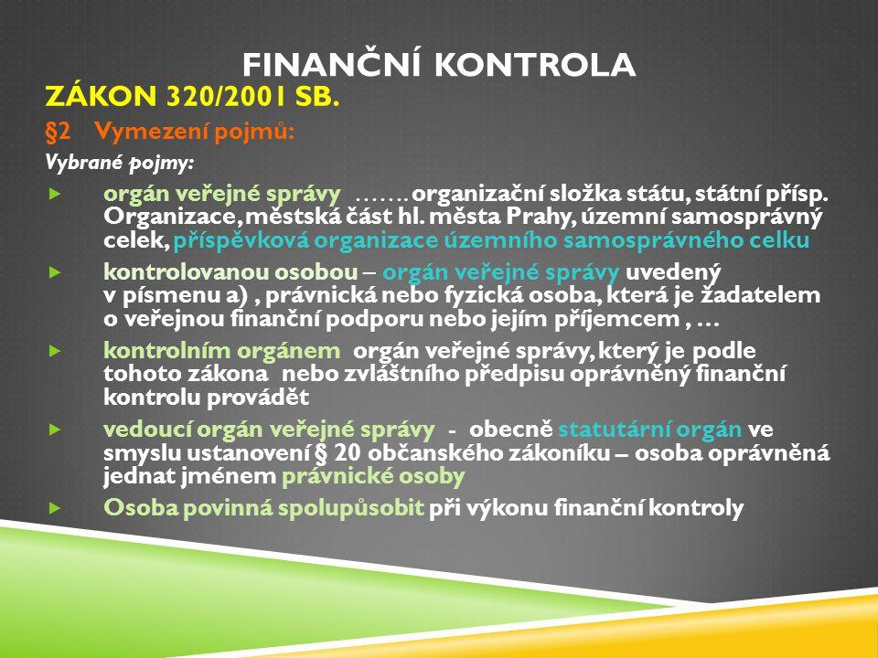 Finanční kontrola ZÁKON 320/2001 SB. §2 Vymezení pojmů: