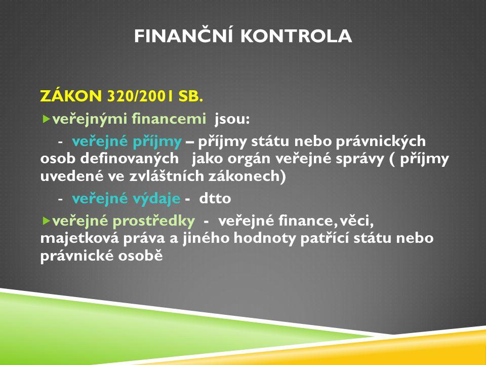 Finanční kontrola ZÁKON 320/2001 SB. veřejnými financemi jsou: