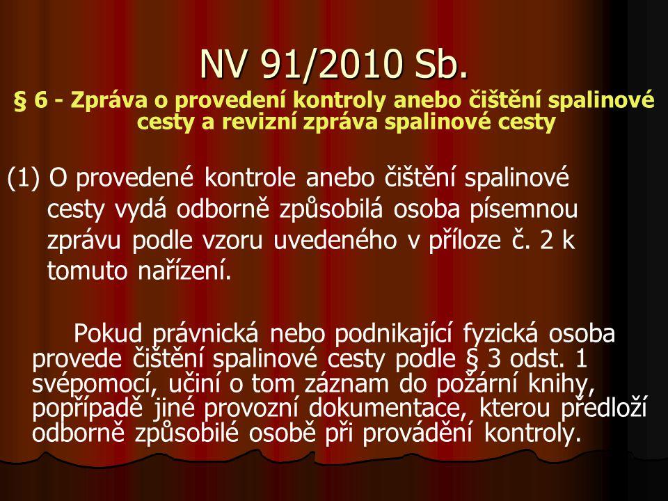 NV 91/2010 Sb. (1) O provedené kontrole anebo čištění spalinové