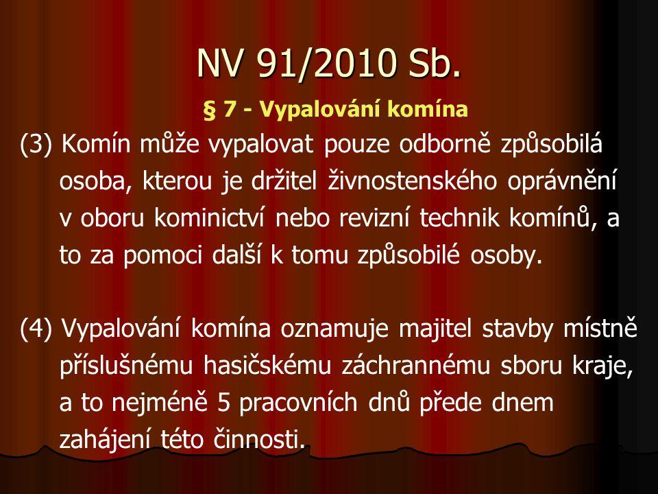 NV 91/2010 Sb. (3) Komín může vypalovat pouze odborně způsobilá